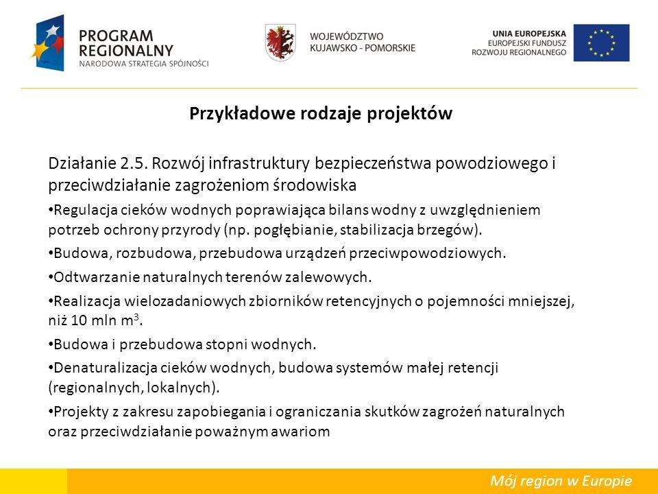 Mój region w Europie Przykładowe rodzaje projektów Działanie 2.5. Rozwój infrastruktury bezpieczeństwa powodziowego i przeciwdziałanie zagrożeniom śro