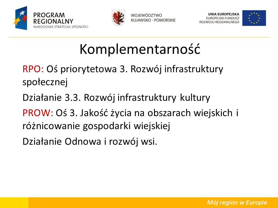 Mój region w Europie Komplementarność RPO: Oś priorytetowa 3. Rozwój infrastruktury społecznej Działanie 3.3. Rozwój infrastruktury kultury PROW: Oś 3