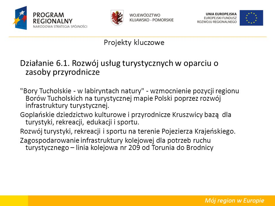 Mój region w Europie Projekty kluczowe Działanie 6.1. Rozwój usług turystycznych w oparciu o zasoby przyrodnicze