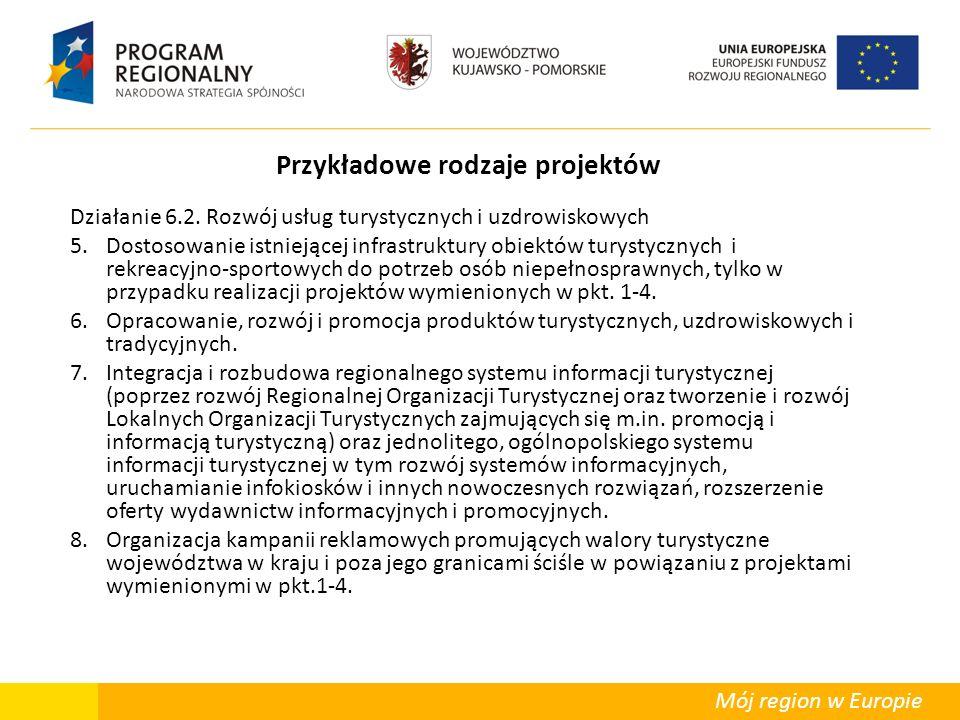 Mój region w Europie Przykładowe rodzaje projektów Działanie 6.2. Rozwój usług turystycznych i uzdrowiskowych 5.Dostosowanie istniejącej infrastruktur