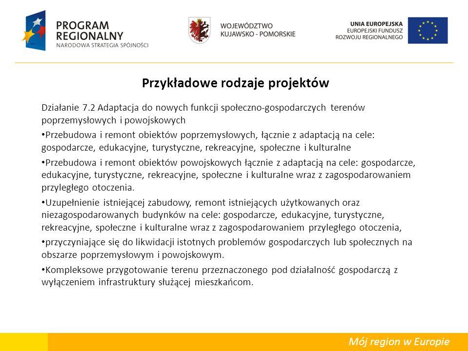 Mój region w Europie Przykładowe rodzaje projektów Działanie 7.2 Adaptacja do nowych funkcji społeczno-gospodarczych terenów poprzemysłowych i powojsk