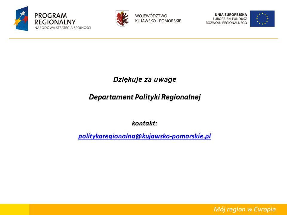 Mój region w Europie Departament Polityki Regionalnej Dziękuję za uwagę Departament Polityki Regionalnejkontakt: politykaregionalna@kujawsko-pomorskie.pl