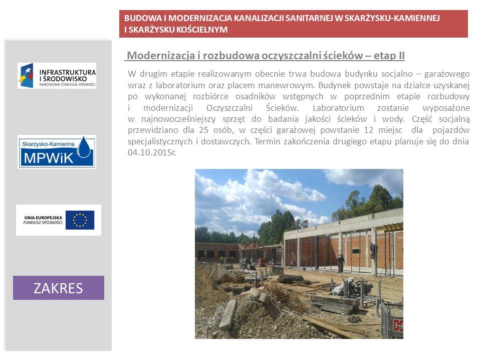 BUDOWA I MODERNIZACJA KANALIZACJI SANITARNEJ W SKARŻYSKU-KAMIENNEJ I SKARŻYSKU KOŚCIELNYM ZAKRES Ochrona wód podziemnych i powierzchniowych Modernizacja i rozbudowa oczyszczalni ścieków – etap II W drugim etapie realizowanym obecnie trwa budowa budynku socjalno – garażowego wraz z laboratorium oraz placem manewrowym.