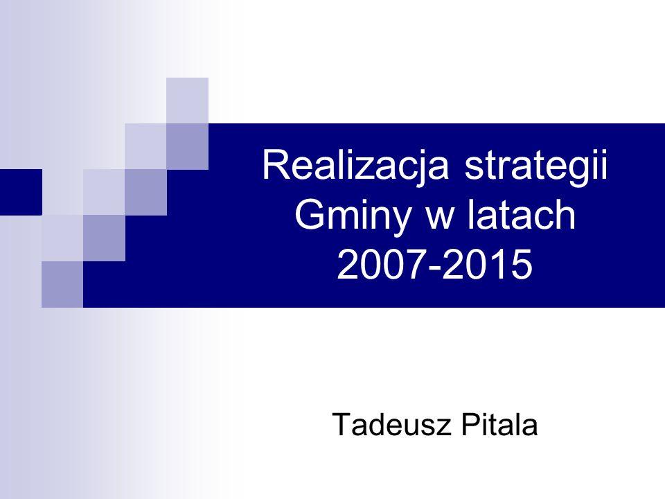 Realizacja strategii Gminy w latach 2007-2015 Tadeusz Pitala