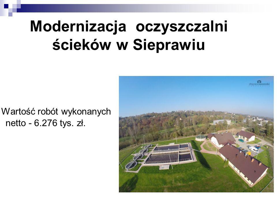 Modernizacja oczyszczalni ścieków w Sieprawiu Wartość robót wykonanych netto - 6.276 tys. zł.
