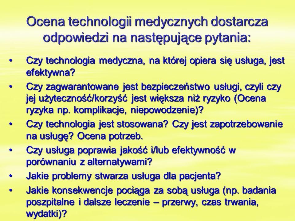 Ocena technologii medycznych dostarcza odpowiedzi na następujące pytania: Czy technologia medyczna, na której opiera się usługa, jest efektywna Czy technologia medyczna, na której opiera się usługa, jest efektywna.