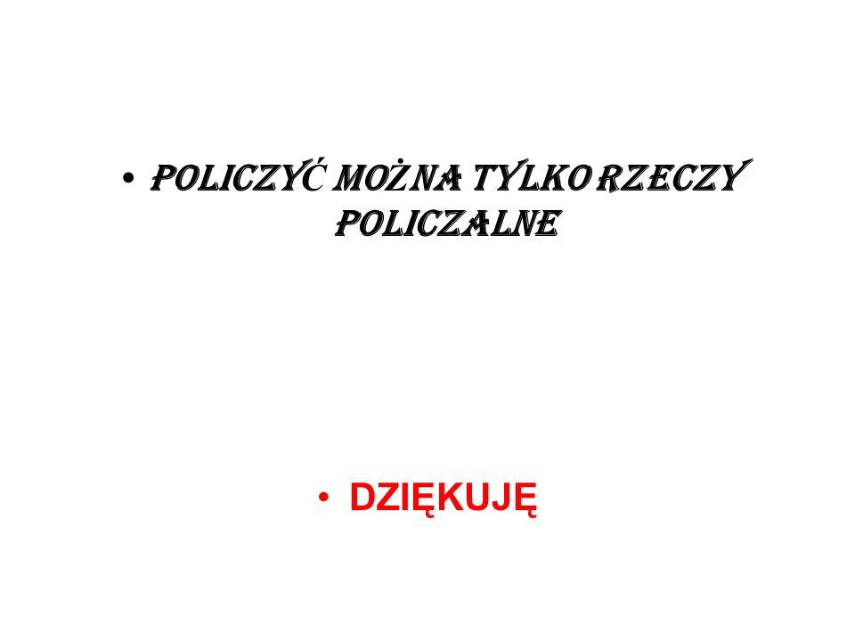 POLICZY Ć MO Ż NA TYLKO RZECZY POLICZALNE DZIĘKUJĘ