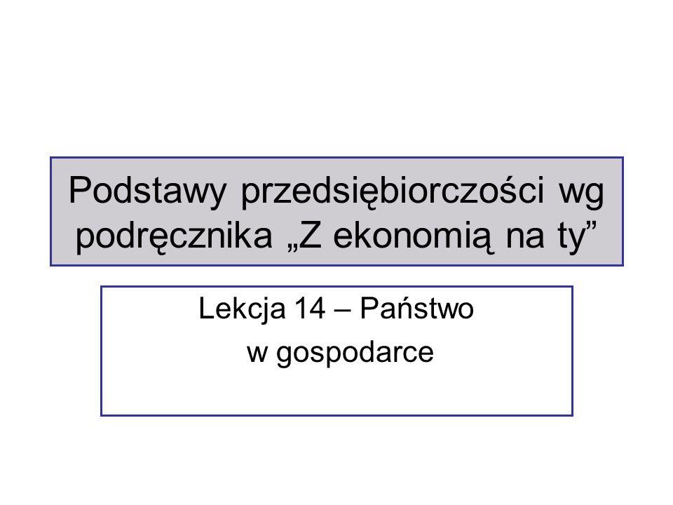 """Podstawy przedsiębiorczości wg podręcznika """"Z ekonomią na ty Lekcja 14 – Państwo w gospodarce"""