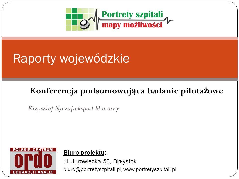 Biuro projektu: ul. Jurowiecka 56, Białystok biuro@portretyszpitali.pl, www.portretyszpitali.pl Raporty wojewódzkie Konferencja podsumowuj ą ca badani
