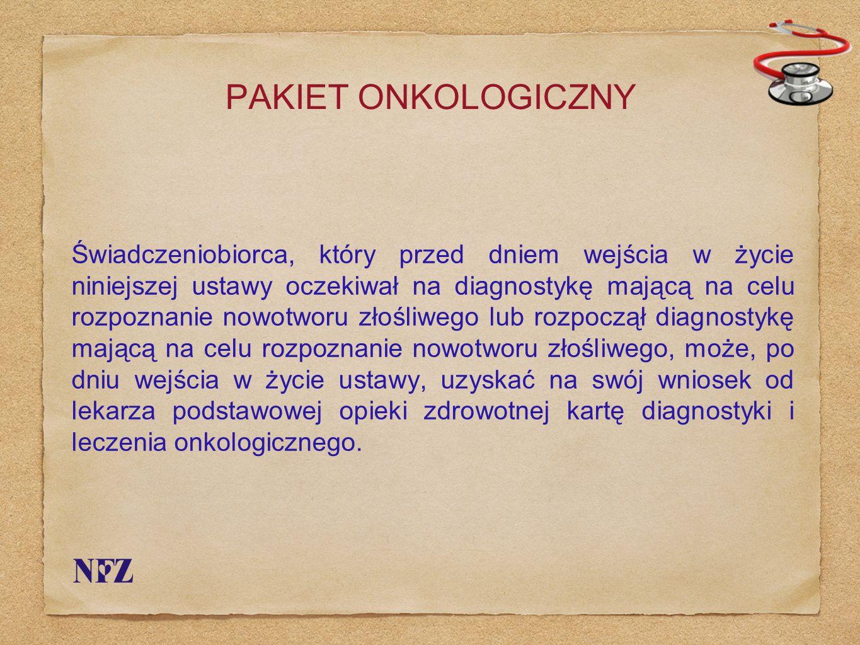 PAKIET ONKOLOGICZNY Świadczeniobiorca, który przed dniem wejścia w życie niniejszej ustawy oczekiwał na diagnostykę mającą na celu rozpoznanie nowotwo