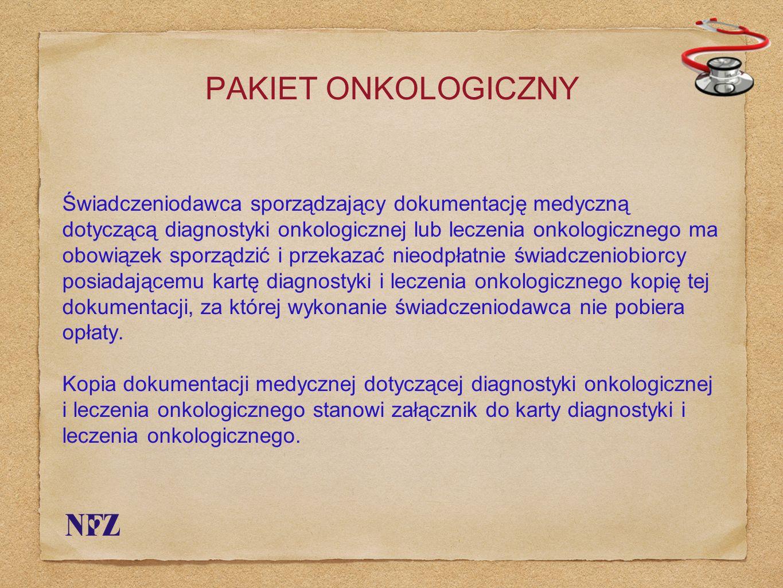 PAKIET ONKOLOGICZNY Świadczeniodawca sporządzający dokumentację medyczną dotyczącą diagnostyki onkologicznej lub leczenia onkologicznego ma obowiązek