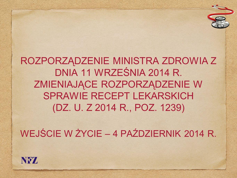 ROZPORZĄDZENIE MINISTRA ZDROWIA Z DNIA 11 WRZEŚNIA 2014 R. ZMIENIAJĄCE ROZPORZĄDZENIE W SPRAWIE RECEPT LEKARSKICH (DZ. U. Z 2014 R., POZ. 1239) WEJŚCI