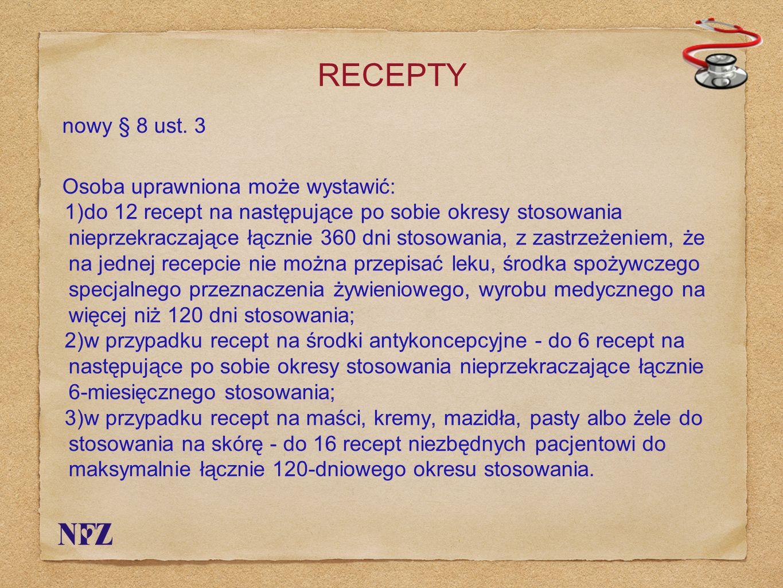 RECEPTY nowy § 8 ust. 3 Osoba uprawniona może wystawić: 1)do 12 recept na następujące po sobie okresy stosowania nieprzekraczające łącznie 360 dni sto