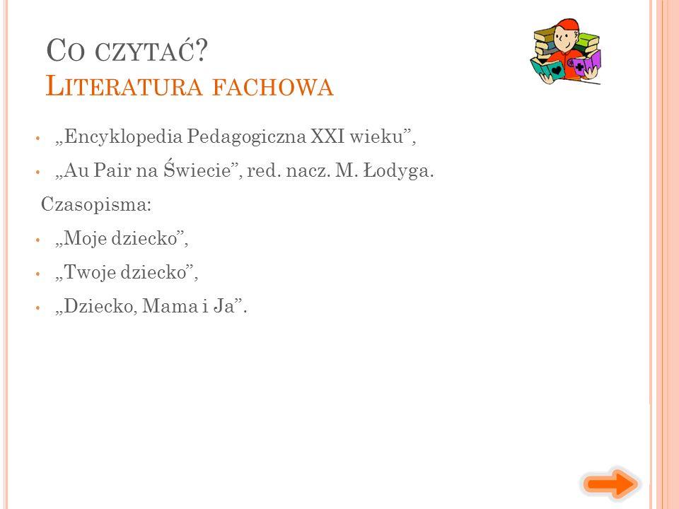 """""""Encyklopedia Pedagogiczna XXI wieku"""", """"Au Pair na Świecie"""", red. nacz. M. Łodyga. Czasopisma: """"Moje dziecko"""", """"Twoje dziecko"""", """"Dziecko, Mama i Ja""""."""