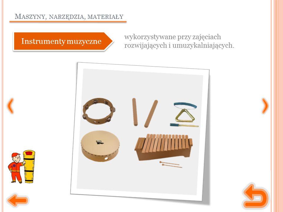 M ASZYNY, NARZĘDZIA, MATERIAŁY wykorzystywane przy zajęciach rozwijających i umuzykalniających. Instrumenty muzyczne
