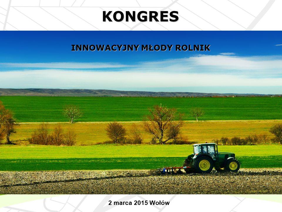 2 marca 2015 Wołów KONGRES INNOWACYJNY MŁODY ROLNIK