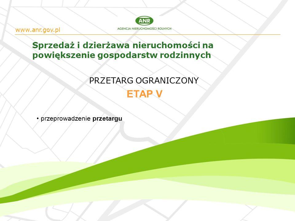 www.anr.gov.pl Sprzedaż i dzierżawa nieruchomości na powiększenie gospodarstw rodzinnych przeprowadzenie przetargu ETAP V PRZETARG OGRANICZONY