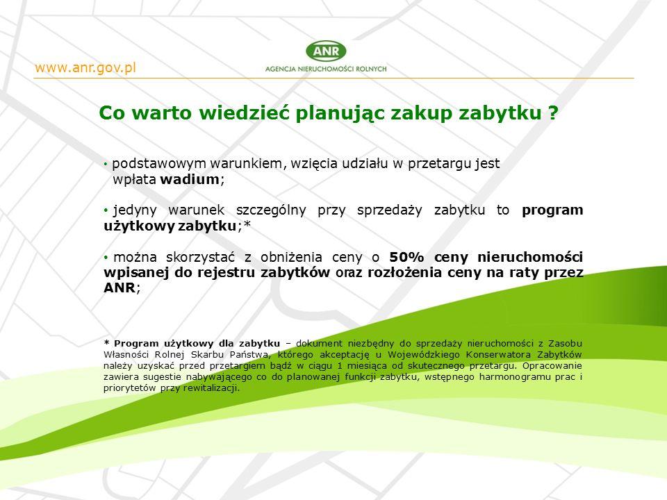 www.anr.gov.pl podstawowym warunkiem, wzięcia udziału w przetargu jest wpłata wadium; jedyny warunek szczególny przy sprzedaży zabytku to program użytkowy zabytku;* można skorzystać z obniżenia ceny o 50% ceny nieruchomości wpisanej do rejestru zabytków oraz rozłożenia ceny na raty przez ANR; * Program użytkowy dla zabytku – dokument niezbędny do sprzedaży n ieruchomości z Zasobu Własności Rolnej Skarbu Państwa, którego akceptację u Wojewódzkiego Konserwatora Zabytków należy uzyskać przed przetargiem bądź w ciągu 1 miesiąca od skutecznego przetargu.