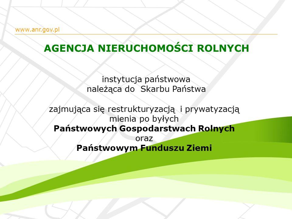 www.anr.gov.pl AGENCJA NIERUCHOMOŚCI ROLNYCH instytucja państwowa należąca do Skarbu Państwa zajmująca się restrukturyzacją i prywatyzacją mienia po byłych Państwowych Gospodarstwach Rolnych oraz Państwowym Funduszu Ziemi