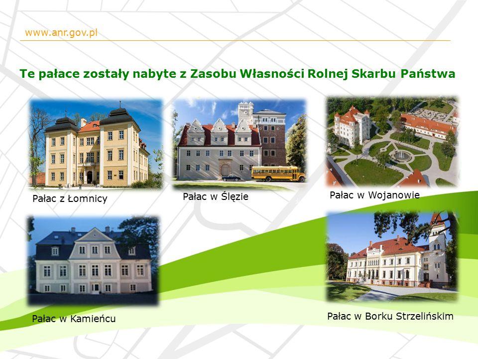 www.anr.gov.pl Te pałace zostały nabyte z Zasobu Własności Rolnej Skarbu Państwa ŁomnicaŚlęza Pałac w Borku Strzelińskim Pałac w Kamieńcu Pałac w Ślęzie Pałac w Wojanowie Pałac z Łomnicy