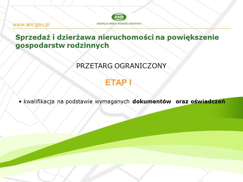 www.anr.gov.pl Sprzedaż i dzierżawa nieruchomości na powiększenie gospodarstw rodzinnych kwalifikacja na podstawie wymaganych dokumentów oraz oświadczeń ETAP I PRZETARG OGRANICZONY