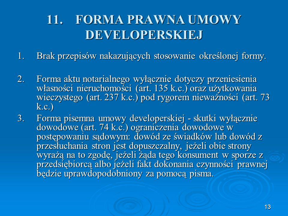 13 11.FORMA PRAWNA UMOWY DEVELOPERSKIEJ 1.Brak przepisów nakazujących stosowanie określonej formy.