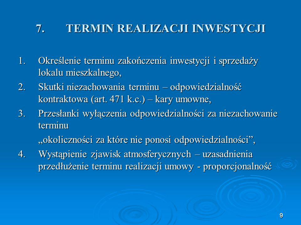 9 7.TERMIN REALIZACJI INWESTYCJI 1.Określenie terminu zakończenia inwestycji i sprzedaży lokalu mieszkalnego, 2.Skutki niezachowania terminu – odpowiedzialność kontraktowa (art.