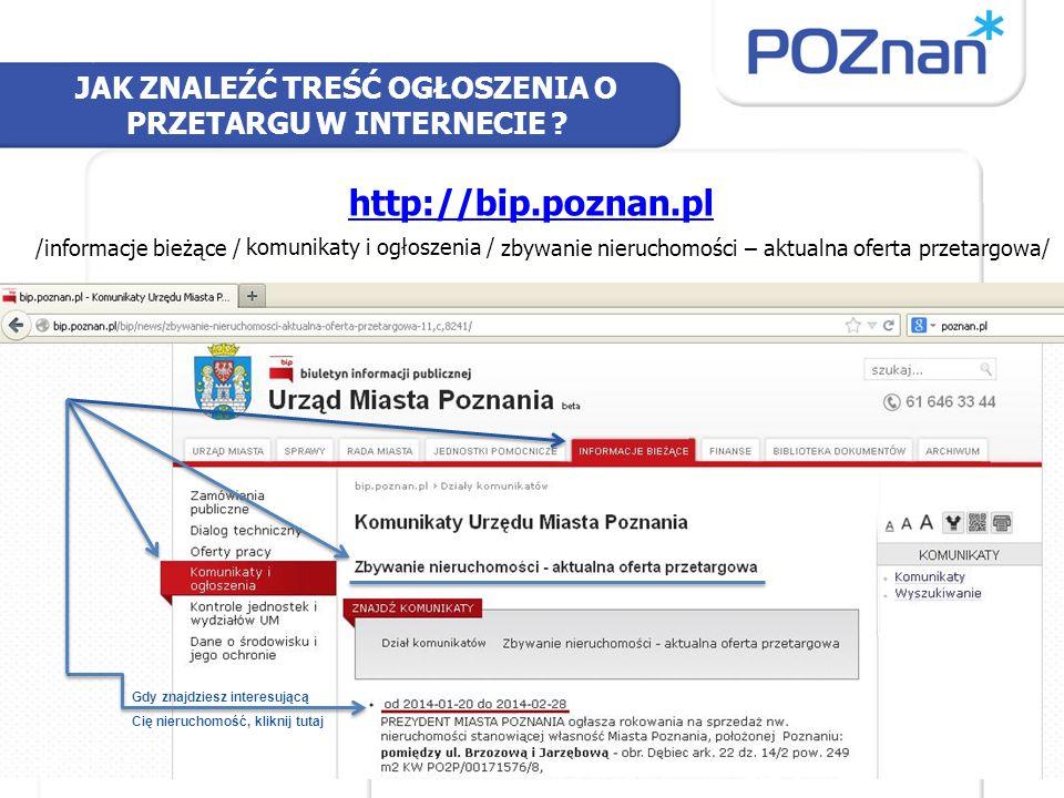 JAK ZNALEŹĆ TREŚĆ OGŁOSZENIA O PRZETARGU W INTERNECIE ? http://bip.poznan.pl /informacje bieżące / komunikaty i ogłoszenia / zbywanie nieruchomości –