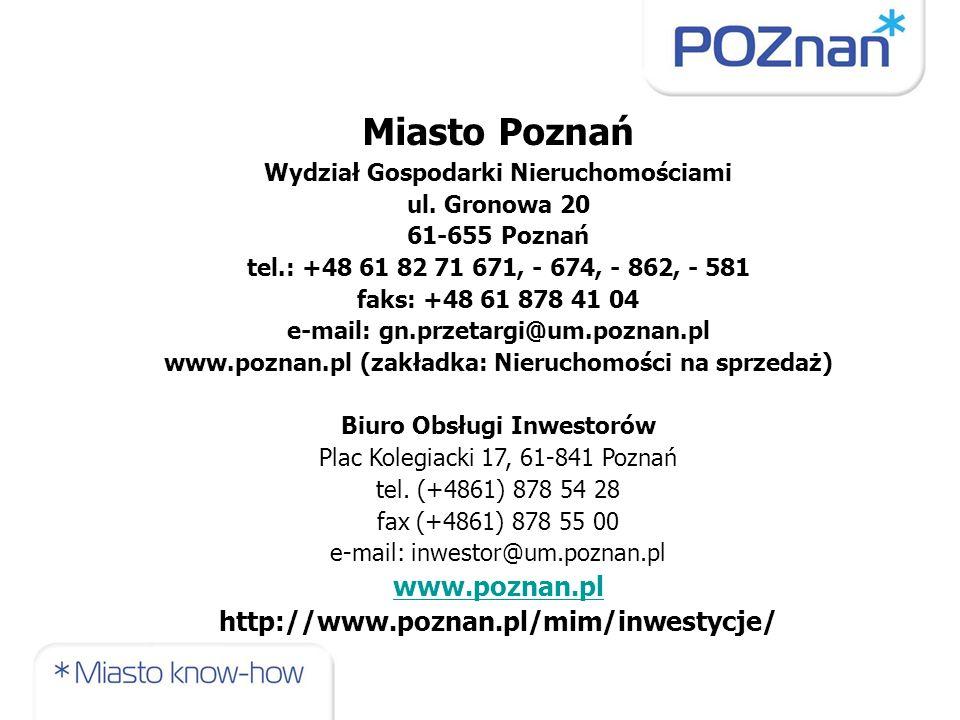 Miasto Poznań Wydział Gospodarki Nieruchomościami ul. Gronowa 20 61-655 Poznań tel.: +48 61 82 71 671, - 674, - 862, - 581 faks: +48 61 878 41 04 e-ma