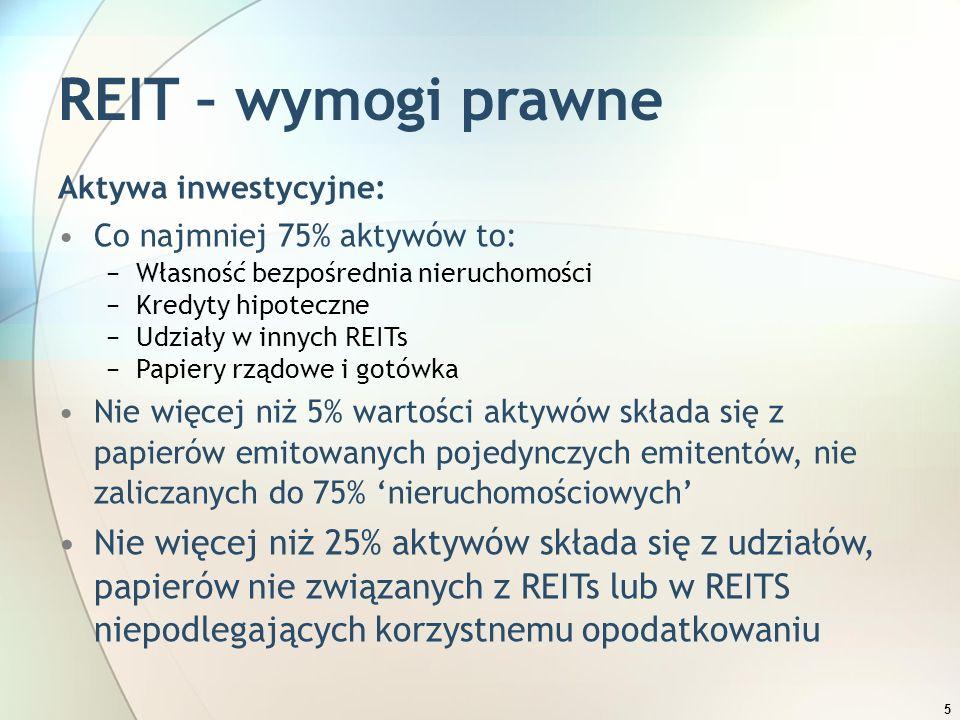 5 REIT – wymogi prawne Aktywa inwestycyjne: Co najmniej 75% aktywów to: −Własność bezpośrednia nieruchomości −Kredyty hipoteczne −Udziały w innych REI