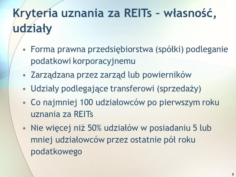 8 Kryteria uznania za REITs – własność, udziały Forma prawna przedsiębiorstwa (spółki) podleganie podatkowi korporacyjnemu Zarządzana przez zarząd lub