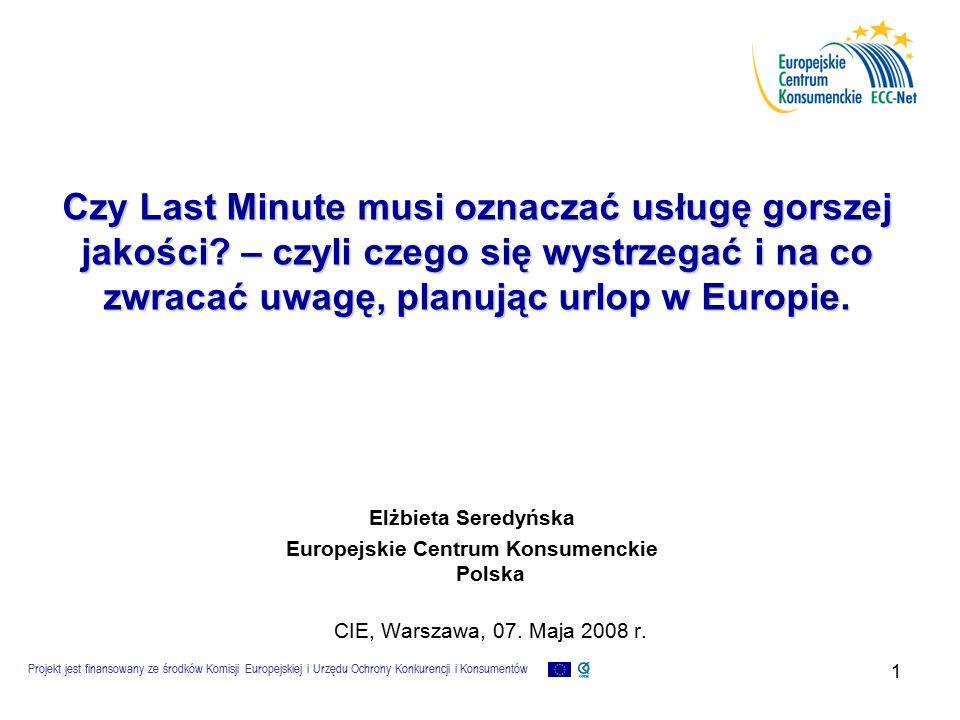 Projekt jest finansowany ze środków Komisji Europejskiej i Urzędu Ochrony Konkurencji i Konsumentów 1 Czy Last Minute musi oznaczać usługę gorszej jakości.