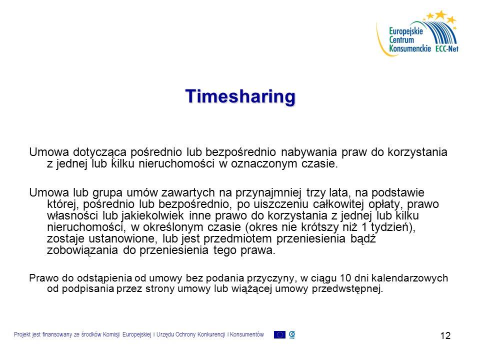 Projekt jest finansowany ze środków Komisji Europejskiej i Urzędu Ochrony Konkurencji i Konsumentów 12 Timesharing Umowa dotycząca pośrednio lub bezpośrednio nabywania praw do korzystania z jednej lub kilku nieruchomości w oznaczonym czasie.