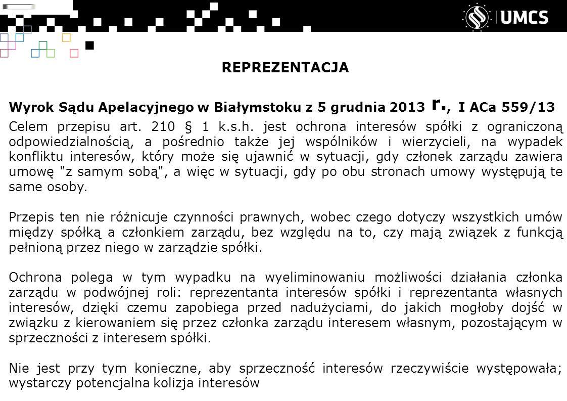 REPREZENTACJA Wyrok Sądu Apelacyjnego w Białymstoku z 5 grudnia 2013 r., I ACa 559/13 Celem przepisu art.
