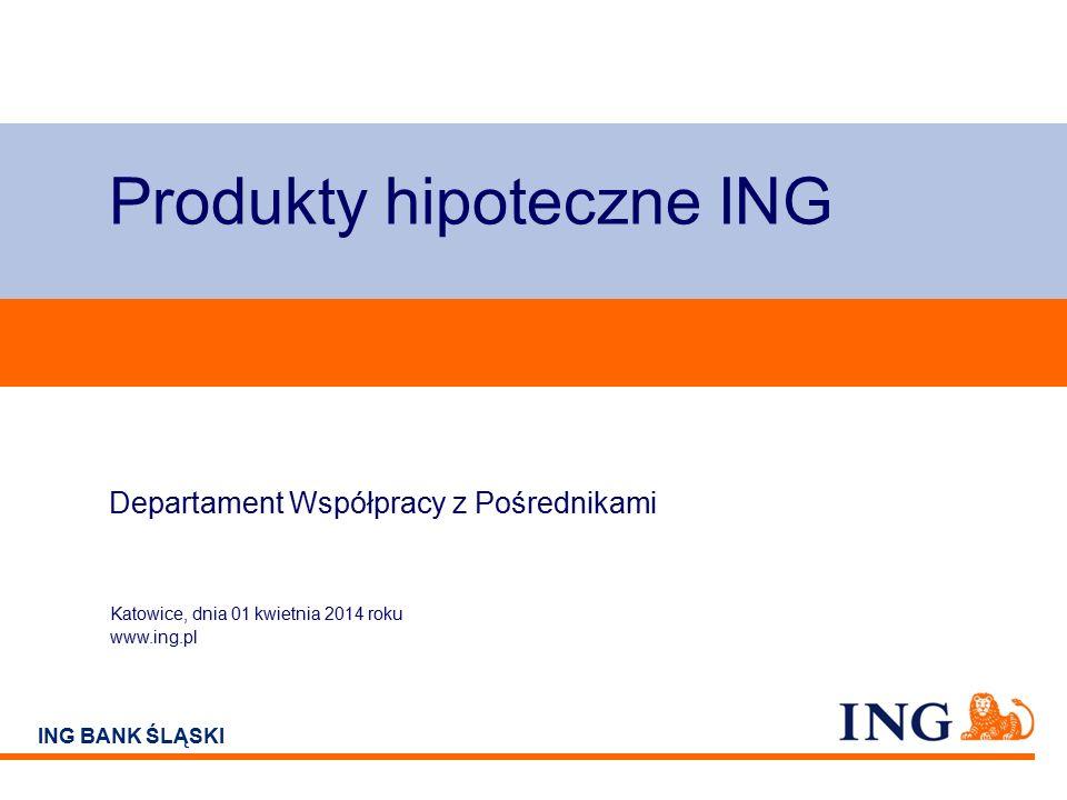 Do not put content on the brand signature area ING BANK ŚLĄSKI Produkty hipoteczne ING Katowice, dnia 01 kwietnia 2014 roku www.ing.pl Departament Współpracy z Pośrednikami
