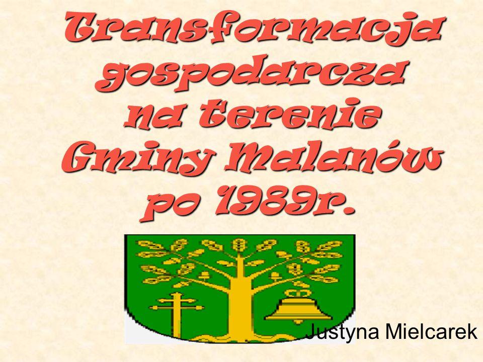 Transformacja gospodarcza na terenie Gminy Malanów po 1989r. Justyna Mielcarek