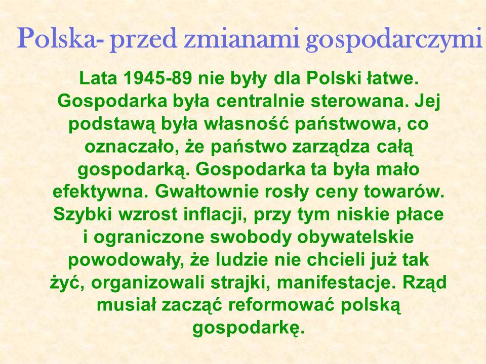 Lata 1945-89 nie były dla Polski łatwe.Gospodarka była centralnie sterowana.