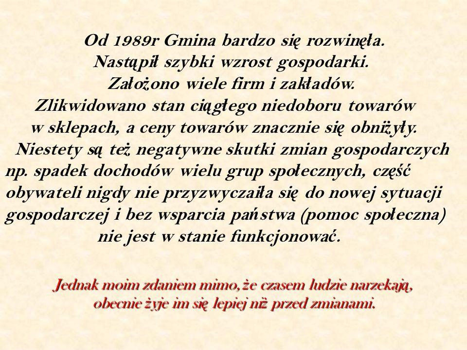 Od 1989r Gmina bardzo si ę rozwin ęł a. Nast ą pi ł szybki wzrost gospodarki.