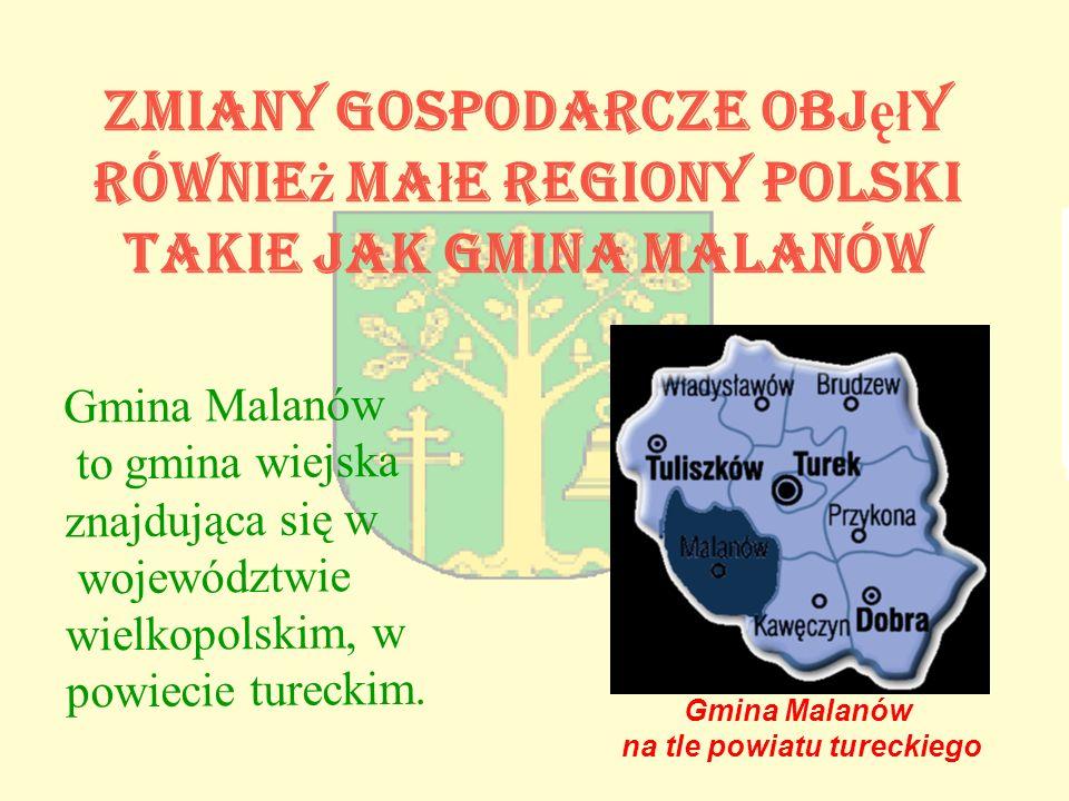 Zmiany gospodarcze obj ęł y równie ż ma ł e regiony Polski takie jak Gmina Malanów Gmina Malanów to gmina wiejska znajdująca się w województwie wielkopolskim, w powiecie tureckim.