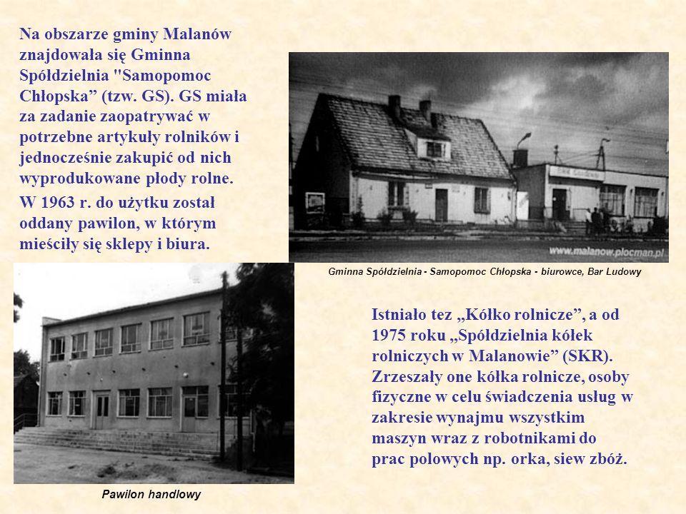 Na obszarze gminy Malanów znajdowała się Gminna Spółdzielnia Samopomoc Chłopska (tzw.