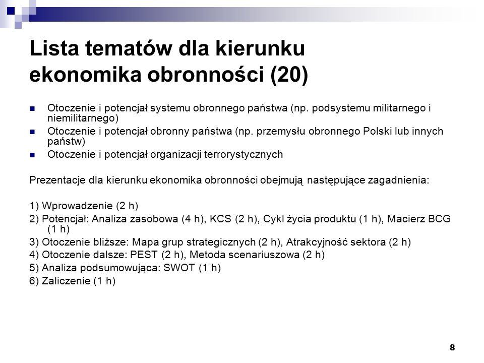 8 Lista tematów dla kierunku ekonomika obronności (20) Otoczenie i potencjał systemu obronnego państwa (np.