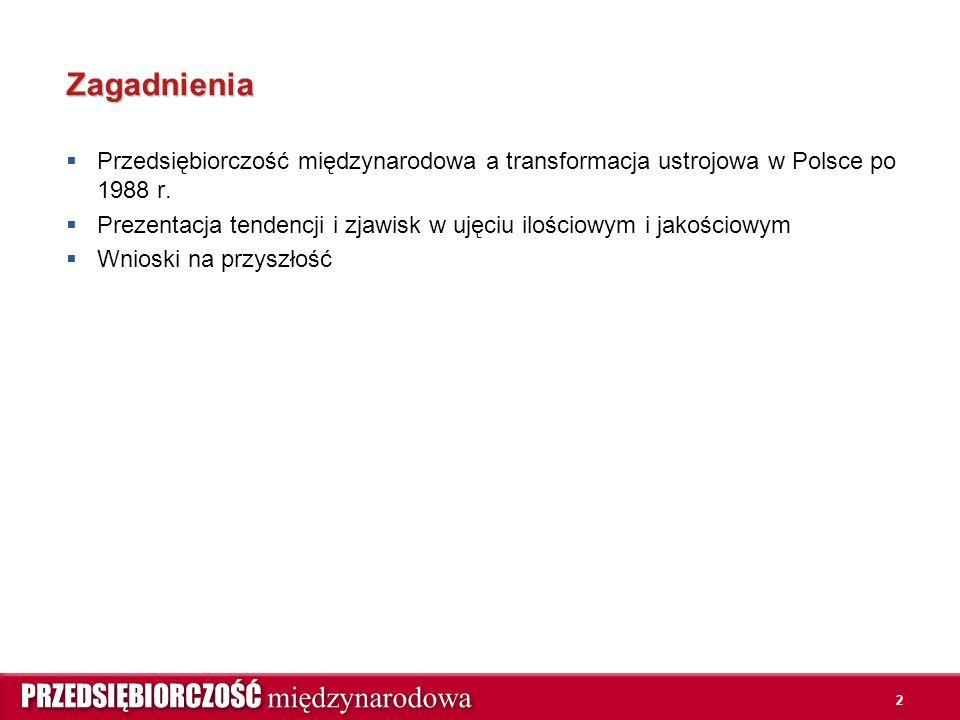 2 Zagadnienia  Przedsiębiorczość międzynarodowa a transformacja ustrojowa w Polsce po 1988 r.  Prezentacja tendencji i zjawisk w ujęciu ilościowym i
