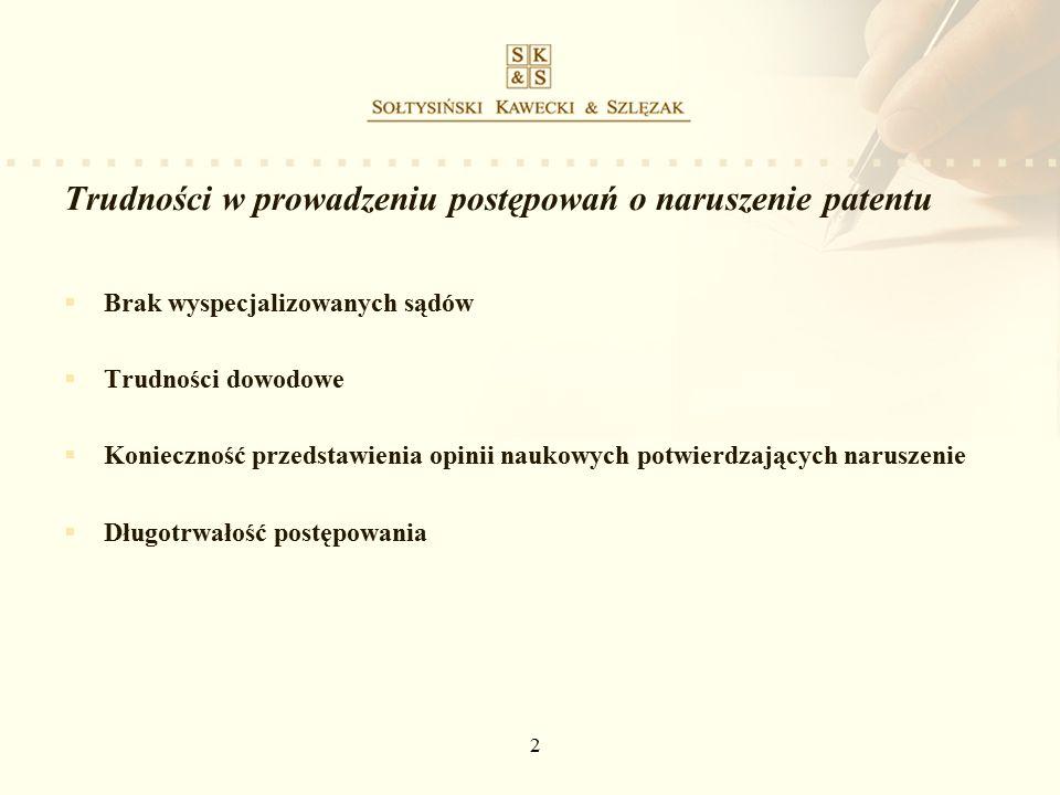 2 Trudności w prowadzeniu postępowań o naruszenie patentu  Brak wyspecjalizowanych sądów  Trudności dowodowe  Konieczność przedstawienia opinii naukowych potwierdzających naruszenie  Długotrwałość postępowania