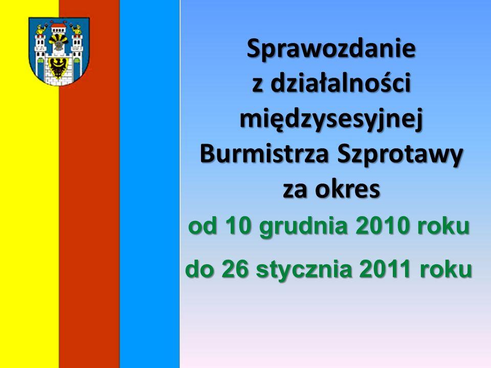 Sprawozdanie z działalności międzysesyjnej Burmistrza Szprotawy za okres od 10 grudnia 2010 roku do 26 stycznia 2011 roku