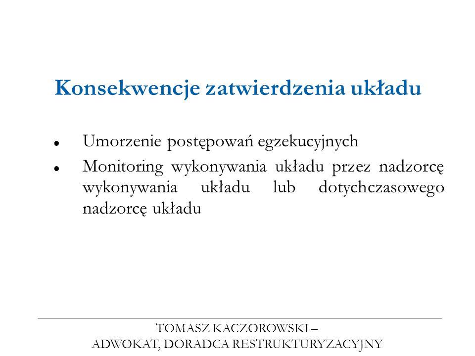 TOMASZ KACZOROWSKI – ADWOKAT, DORADCA RESTRUKTURYZACYJNY Konsekwencje zatwierdzenia układu Umorzenie postępowań egzekucyjnych Monitoring wykonywania u