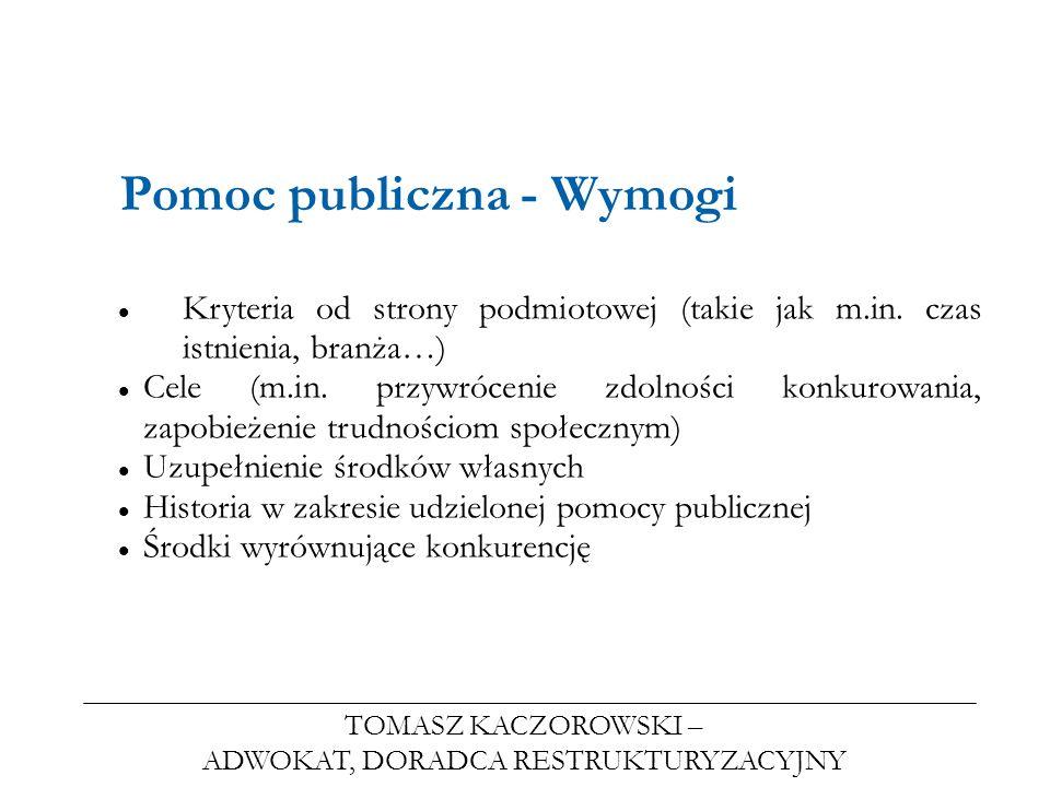 TOMASZ KACZOROWSKI – ADWOKAT, DORADCA RESTRUKTURYZACYJNY Pomoc publiczna - Wymogi Kryteria od strony podmiotowej (takie jak m.in. czas istnienia, bran