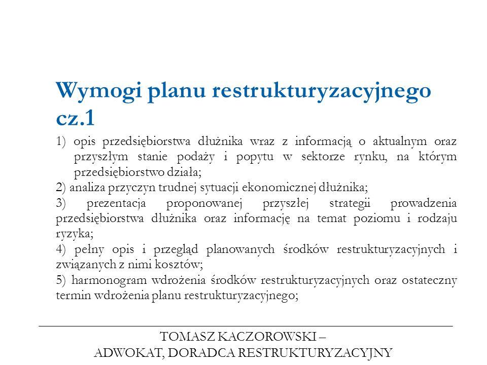 TOMASZ KACZOROWSKI – ADWOKAT, DORADCA RESTRUKTURYZACYJNY Wymogi planu restrukturyzacyjnego cz.1 1) opis przedsiębiorstwa dłużnika wraz z informacją o