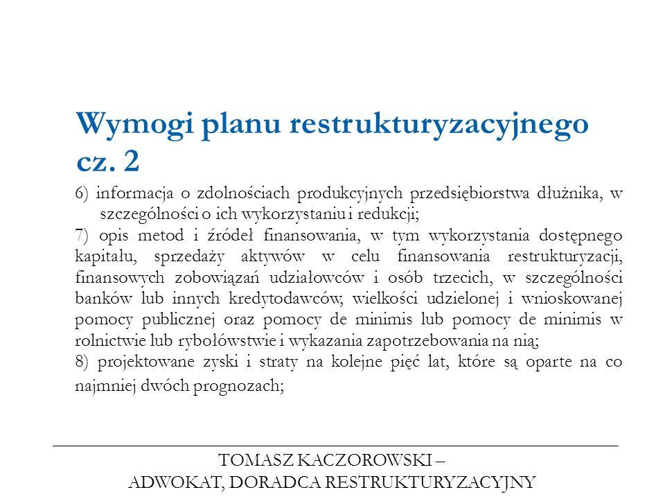 TOMASZ KACZOROWSKI – ADWOKAT, DORADCA RESTRUKTURYZACYJNY Wymogi planu restrukturyzacyjnego cz. 2 6) informacja o zdolnościach produkcyjnych przedsiębi