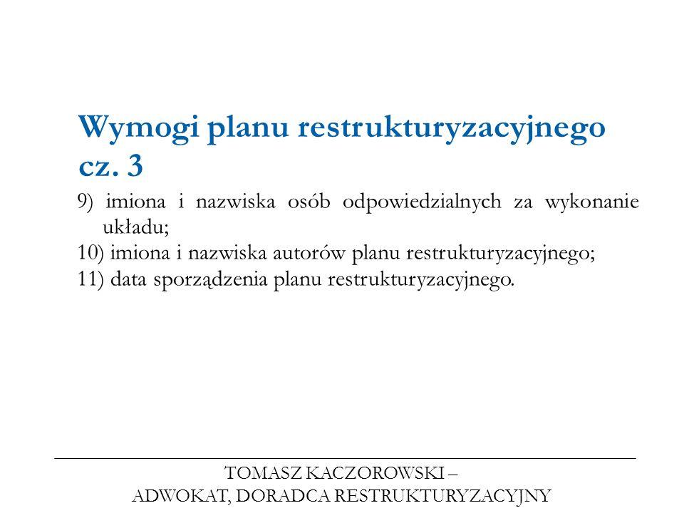 TOMASZ KACZOROWSKI – ADWOKAT, DORADCA RESTRUKTURYZACYJNY Wymogi planu restrukturyzacyjnego cz. 3 9) imiona i nazwiska osób odpowiedzialnych za wykonan