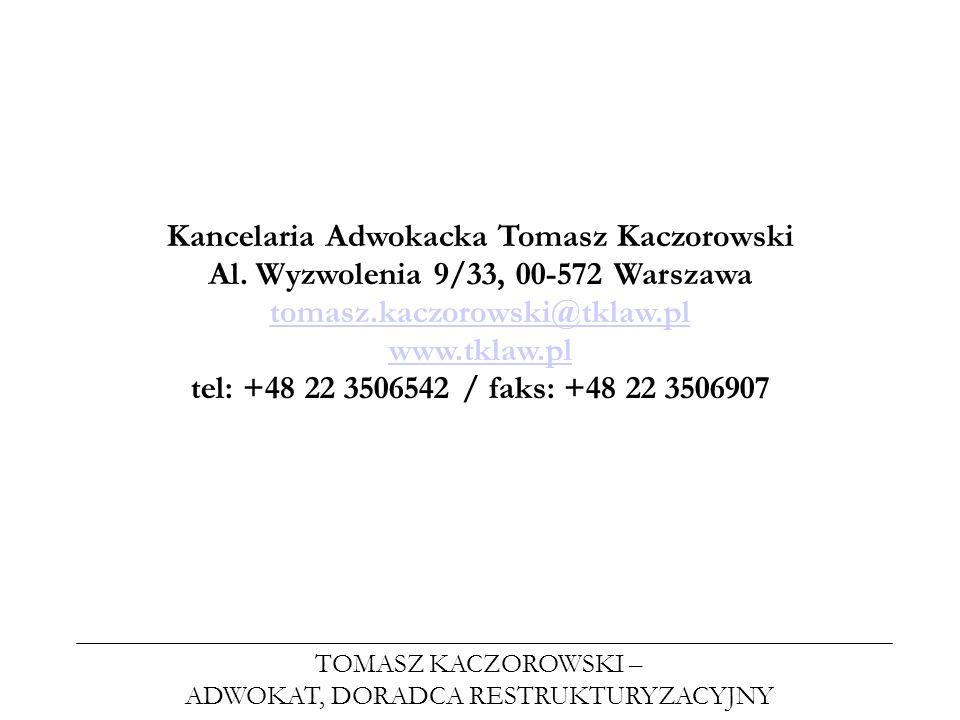 TOMASZ KACZOROWSKI – ADWOKAT, DORADCA RESTRUKTURYZACYJNY Kancelaria Adwokacka Tomasz Kaczorowski Al. Wyzwolenia 9/33, 00-572 Warszawa tomasz.kaczorows